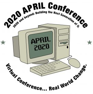 "2020 APRIL Conference logo- a computer with text above and below. ""2020 APRIL Conference. 2020 and beyond: Building the Next Generation of IL. Virtual conference... real world change."