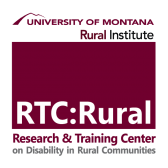 University of Montana Rural Institute RTC:Rural- Research & Training Center on Disability in Rural Communities