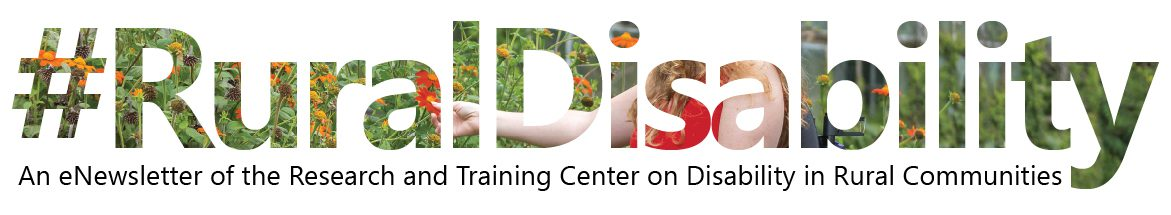 #RuralDisability. An eNewsletter of the Research and Training Center on Disability in Rural Communities.
