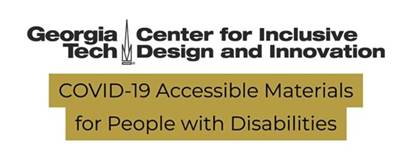 Georgia Tech Center for Inclusive Design and Innovation COVID-19 Accessible Materials for People with Disabilities