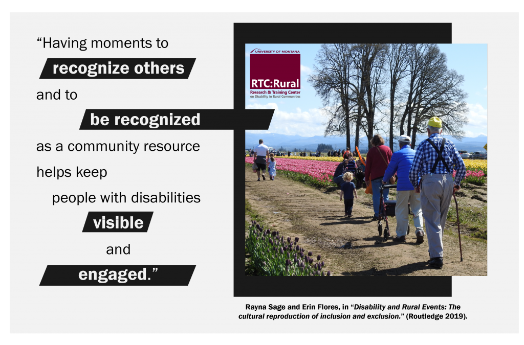 "Quote from 'Disability and Rural Events'- ""Having moments to recognize others and to be recognized as a community resource helps keep people with disabilities visible and engaged."""