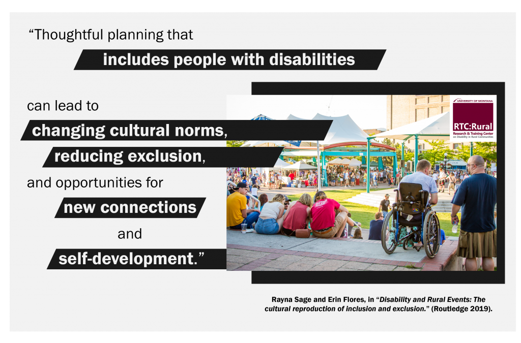 "Quote from 'Disability and Rural Events'-- ""Thoughtful planning that includes people with disabilities can lead to changing cultural norms, reducing exclusion, and opportunities for new connections and self-development."""