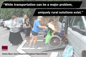 "Quote: ""While transportation can be a major problem, uniquely rural solutions exist."" Andrew Myers, Rural Transportation Options Project Director"